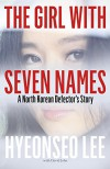 The Girl with Seven Names - Hyeonseo Lee, John David Mann