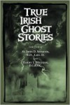 True Irish Ghost Stories - John D. Seymour, Harry L. Neligan