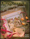 Cross-Stitch the Special Moments of Your Life - Marie Barber