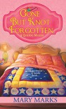 Gone But Knot Forgotten (Quilting Mysteries (Mary Marks)) - Mary Marks