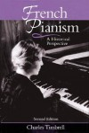 French Pianism: A Historical Perspective - Charles Timbrell