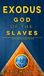 Exodus: God of the Slaves - Kris Murray
