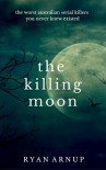 The Killing Moon: The worst Australian serial killers you never knew existed - Ryan Arnup