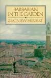 Barbarian In The Garden - Zbigniew Herbert, Michael March, Jaroslaw Anders