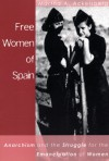 Free Women of Spain: Anarchism and the Struggle for the Emancipation of Women - Martha Ackelsberg