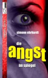 Die Angst im Spiegel - Simone Ehrhardt