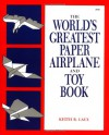 The World's Greatest Paper Airplane and Toy Book - Keith R. Laux