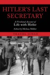 Hitler's Last Secretary: A Firsthand Account of Life with Hitler - Traudl Junge, Melissa Müller