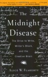 The Midnight Disease: The Drive to Write, Writer's Block, and the Creative Brain - Alice Weaver Flaherty