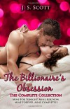 The Billionaire's Obsession: The Complete Collection: Mine For Tonight, Mine For Now, Mine Forever, Mine Completely - J. S. Scott