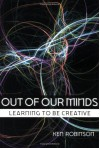 Out of Our Minds: Learning to be Creative - Ken Robinson