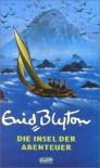 Die Insel der Abenteuer - Enid Blyton, Yvonne Hergane