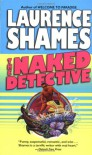 The Naked Detective - Laurence Shames