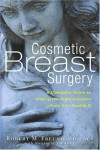 Cosmetic Breast Surgery: A Complete Guide to Making the Right Decision--from A to Double D - Robert M. Freund, Alexander Van Dyne