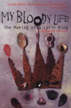 My Bloody Life: The Making of a Latin King - Reymundo Sanchez