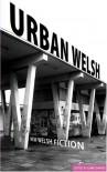 Urban Welsh - Lewis Davies, Lloyd Robson, Niall Griffiths, Leonora Britto, Tristan Hughes, Jo Mazelis, Glebda Beagan, Rachel Trezise