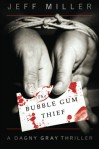 The Bubble Gum Thief (Dagny Gray) - Jeff      Miller