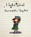 I Hate School - Jeanne Willis