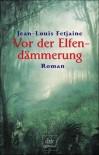 Vor der Elfendämmerung - Jean-Louis Fetjaine