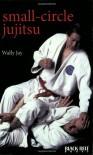 Small-Circle Jujitsu - Wally Jay, Doug Churchill, Dan Inosanto, Mike  Lee