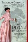 The Divine Husband - Francisco Goldman