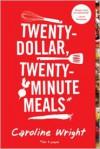 Twenty-Dollar, Twenty-Minute Meals*: *For Four People - Caroline  Wright