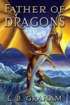 Father of Dragons - L.B. Graham
