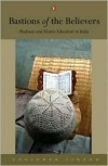 Bastions of the Believers: Madrasas and Islamic Education in India - Yoginder Sikand