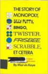 The Story of Monopoly, Silly Putty, Bingo, Twister, Frisbee, Scrabble, Et Cetera - Marvin Kaye