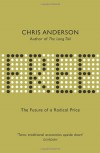 Free: The Future Of A Radical Price: The Economics Of Abundance And Why Zero Pricing Is Changing The Face Of Business - Chris Anderson