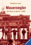 Mauersegler. Ein Haus in Berlin  1989 (Berlin-Trilogie #3) - Waldtraut Lewin