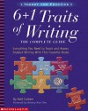 6 + 1 Traits of Writing: The Complete Guide: Grades 3 & Up: Everything You Need to Teach and Assess Student Writing With This Powerful Model - Ruth Culham, Beverly Ann Chin