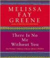 There Is No Me Without You: One Woman's Odyssey to Rescue Africa's Children - Melissa Fay Greene, Julie Fain Lawrence