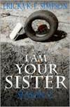 I am Your Sister: Season 2 - Ericka K.F. Simpson