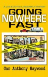 Going Nowhere Fast (The Joe and Dottie Loudermilk Mysteries) - Gar Anthony Haywood