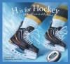 H is for Hockey: A NHL Alumni Alphabet (Sports Alphabet) - Kevin Shea