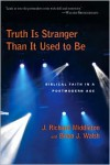 Truth Is Stranger Than It Used to Be: Biblical Faith in a Postmodern Age - J. Richard Middleton, Brian J. Walsh