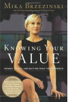 Knowing Your Value: Women, Money and Getting What You're Worth - Mika Brzezinski
