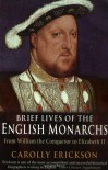 Brief Lives of the English Monarchs (A Brief History of) - Carolly Erickson