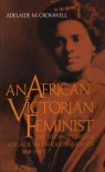 An African Victorian Feminist: The Life and Times of Adelaide Smith Casely Hayford, 1868-1960 - Adelaide M. Cromwell