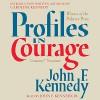 Profiles in Courage - John F. Kennedy, Robert F. Kennedy, Caroline Kennedy, John F. Kennedy Jr.