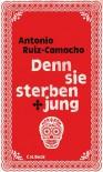 Denn sie sterben jung: Stories - Antonio Ruiz-Camacho, Johann Christoph Maass