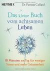 Das kleine Buch vom achtsamen Leben: 10 Minuten am Tag für weniger Stress und mehr Gelassenheit - Patrizia Collard, Karin Weingart