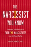 The Narcissist You Know: Defending Yourself Against Extreme Narcissists in an All-About-Me Age - Joseph Burgo PhD