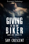Giving It to the Biker (Saints and Sinners MC Book 1) - Sam Crescent