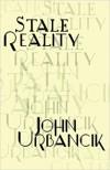 Stale Reality - John Urbancik