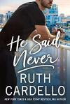 He Said Never (The Lost Corisis, #2) - Ruth Cardello