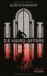 Die Kairo-Affäre: Thriller - Olen Steinhauer, Rudolf Hermstein