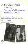 A Strange World – Autism, Asperger's Syndrome and PDD-NOS: A Guide for Parents, Partners, Professional Carers, and People with ASDs - Martine F. Delfos, Tony Attwood