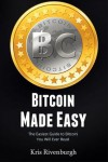 Bitcoin Made Easy: The Easiest Guide to Bitcoin You Will Ever Read (for Beginners) - Kris Rivenburgh